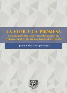 La flor y la promesa. Comunidad campesina y transformación del régimen ejidal en la primera década del siglo XXI