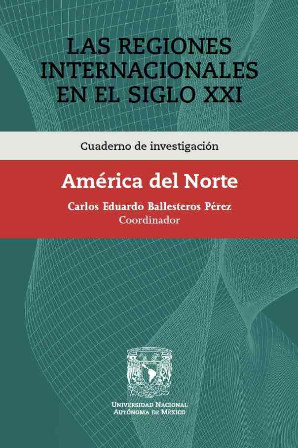 Cuaderno de investigación. Las Regiones Internacionales en el Siglo XXI. América del Norte