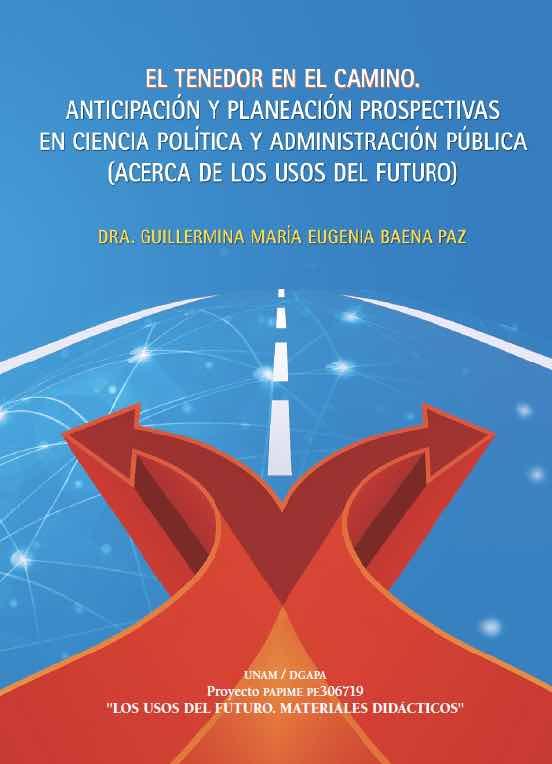 El Tenedor en el Camino. Anticipación y Planeación Prospectivas en Ciencia Política y Administración Pública (Acerca de los Usos del Futuro)