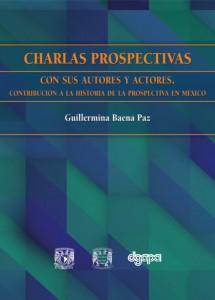 Charlas prospectivas con sus autores y actores. Contribución a la historia de la prospectiva en México