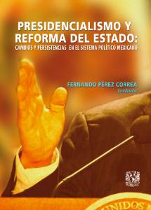 Presidencialismo y reforma del Estado: Cambios y persistencias en el sistema político mexicano