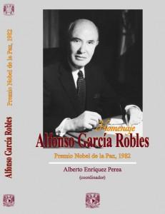 Homenaje. Alfonso García Robles. Premio Nobel de la Paz, 1982, de Alberto Enríquez Perea (coord.)