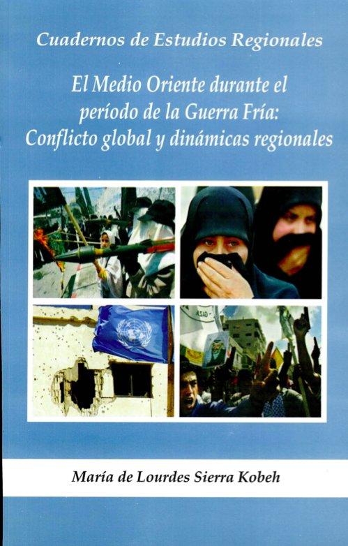 Cuaderno de Estudios Regionales. El Medio Oriente durante el período de la Guerra Fría:  Conflicto global y dinámicas regionales