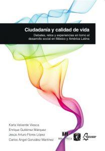 Ciudadanía y calidad de vida: Debates, retos y experiencias en torno al desarrollo social en México y América Latina
