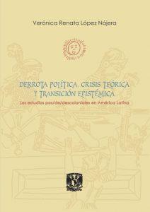 Derrota política, crisis teórica y transición epistémica. Los estudios pos/de/descoloniales en América Latina.