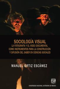 Sociología visual. La fotografía y el video documental como instrumentos para la construcción y difusión del saber en ciencias sociales