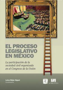 El Proceso Legislativo en México. La participación de la sociedad civil organizada en el Congreso de la Unión.