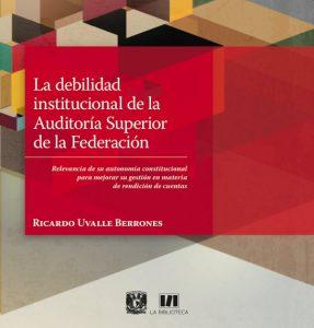 La debilidad institucional de la Auditoría Superior de la Federación. Relevancia de su autonomía constitucional para mejorar su gestión en materia de rendición de cuentas.
