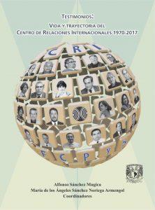 Testimonios: Vida y trayectoria del Centro de Relaciones Internacionales 1970-2017