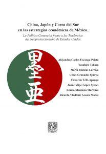 China, Japón y Corea del Sur en las estrategias económicas de México. La política Comercial frente a las Tendencias del Neoproteccionismo de Estados Unidos.