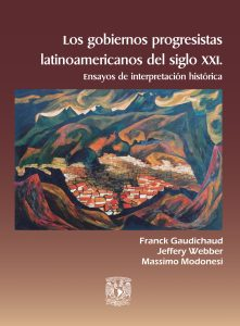 Los gobiernos progresistas latinoamericanos del siglo XXI. Ensayos de interpretación histórica