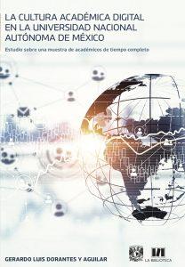 La cultura académica digital en la Universidad Nacional Autónoma de México. Estudio sobre una muestra de académicos de tiempo completo.