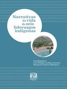 Narrativas de vida de seis liderazgos indígenas