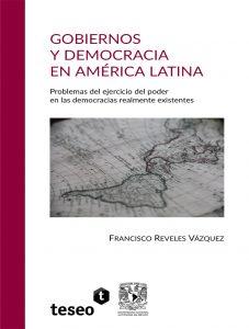Gobiernos y democracia en América Latina. Problemas del ejercicio del poder en las democracias realmente existentes.
