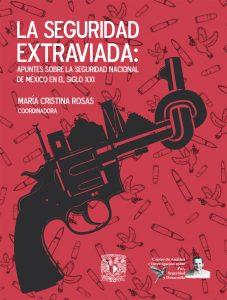 La seguridad extraviada: Apuntes sobre la seguridad nacional de México en el siglo XXI