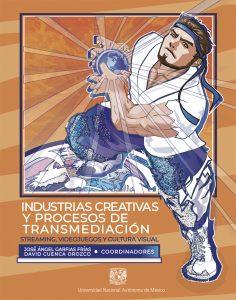 Industrias Creativas y procesos de transmediación. Streaming, videojuegos y cultura visual